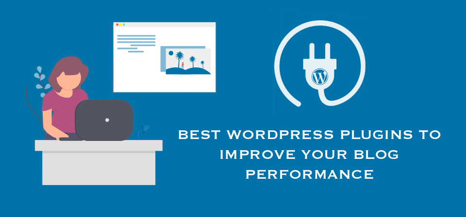 15 Best WordPress Plugins to Improve Your Blog Performance