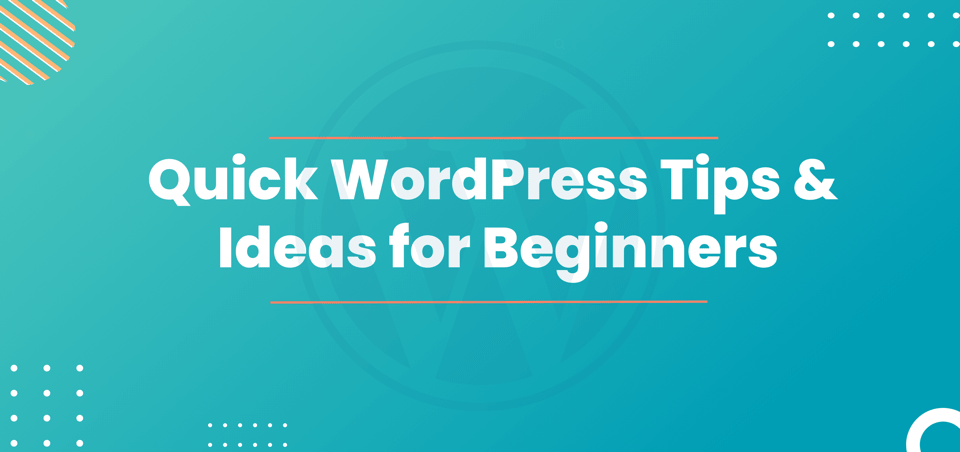 Quick WordPress Tips and Ideas for Beginners
